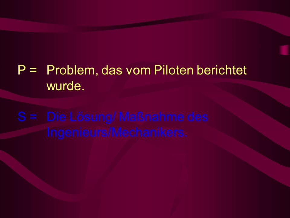 P = Problem, das vom Piloten berichtet wurde.