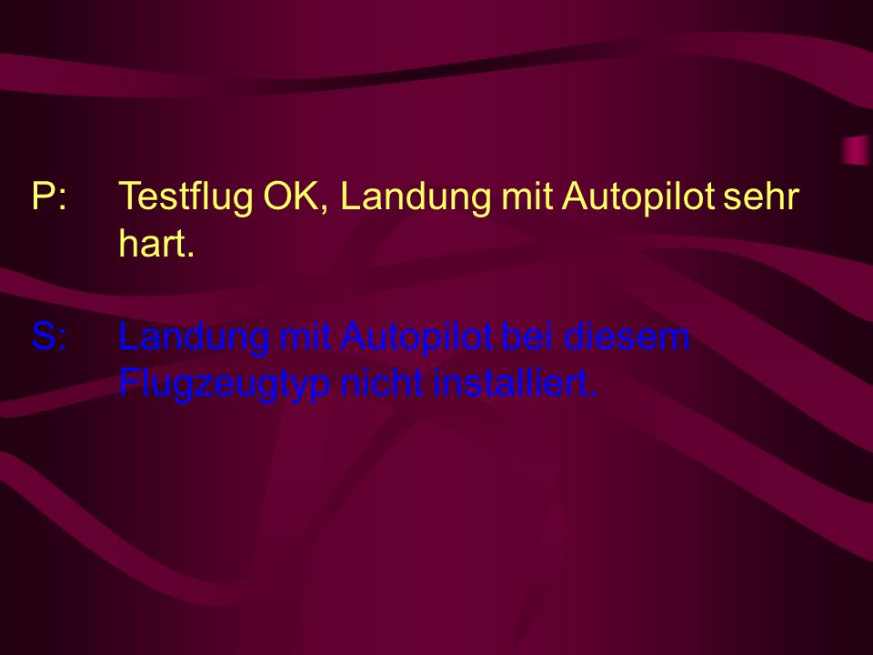 P: Testflug OK, Landung mit Autopilot sehr hart.