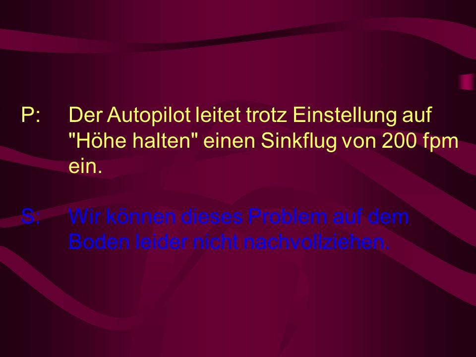 P:. Der Autopilot leitet trotz Einstellung auf