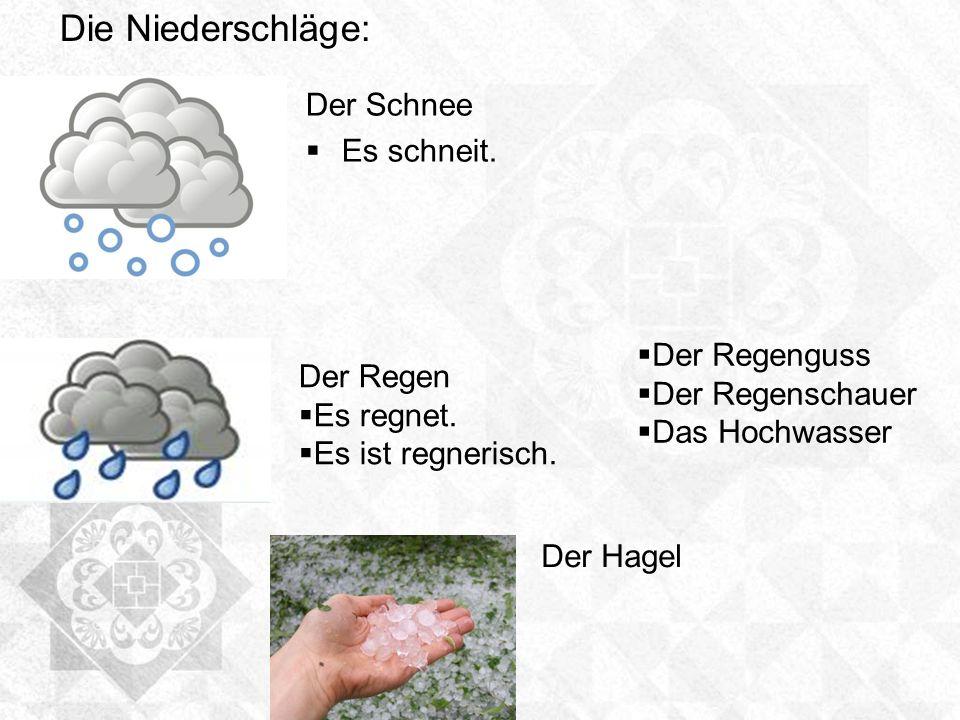 Die Niederschläge: Der Schnee Es schneit. Der Regenguss Der Regen