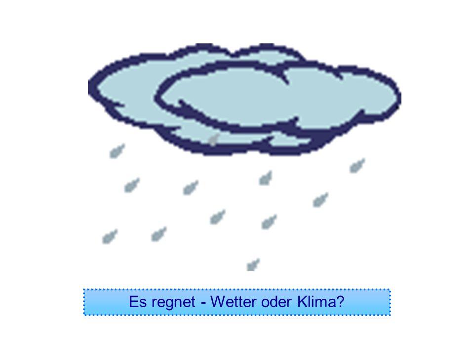 Es regnet - Wetter oder Klima