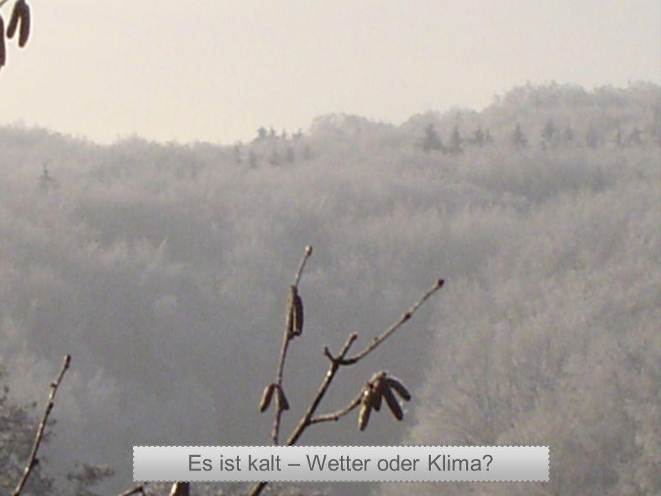 Es ist kalt – Wetter oder Klima