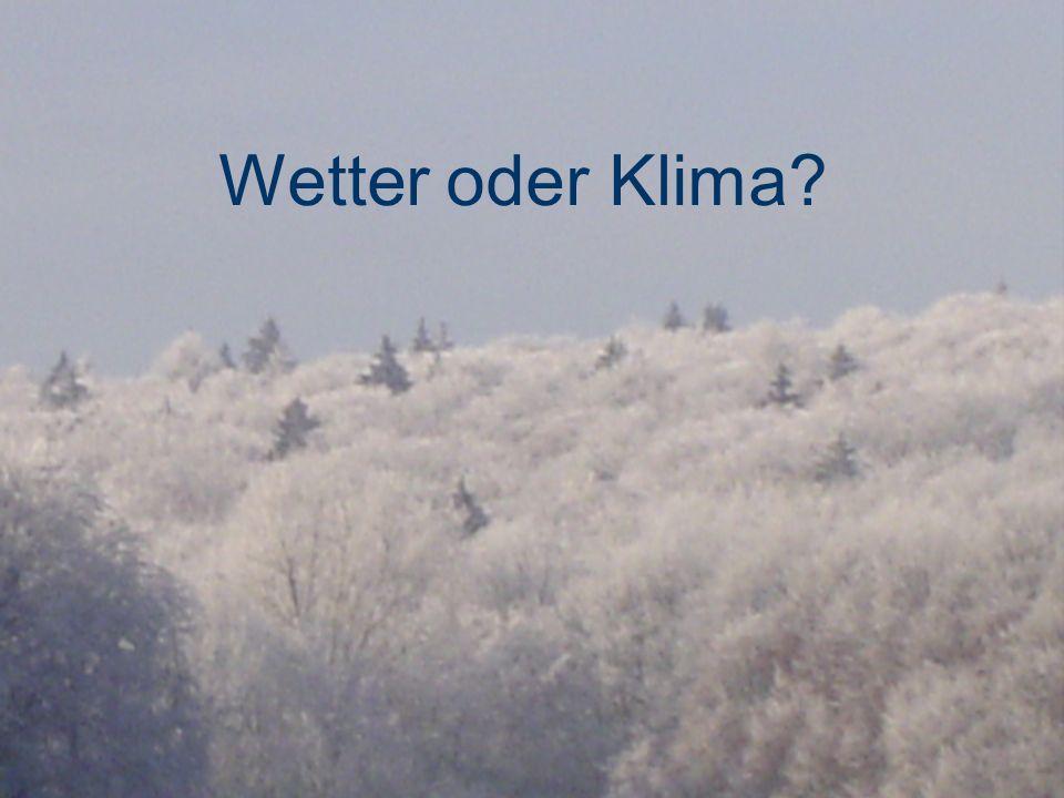 Wetter oder Klima