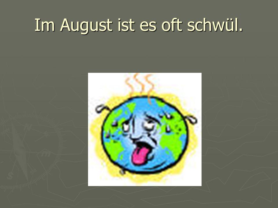 Im August ist es oft schwül.