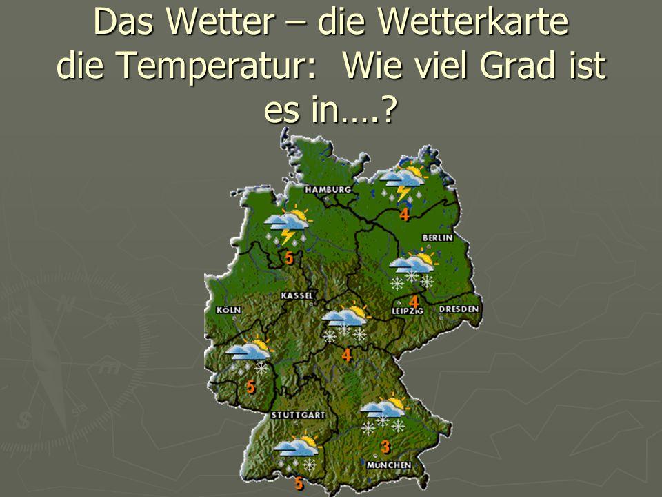 Das Wetter – die Wetterkarte die Temperatur: Wie viel Grad ist es in….