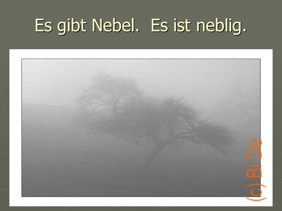 Es gibt Nebel. Es ist neblig.