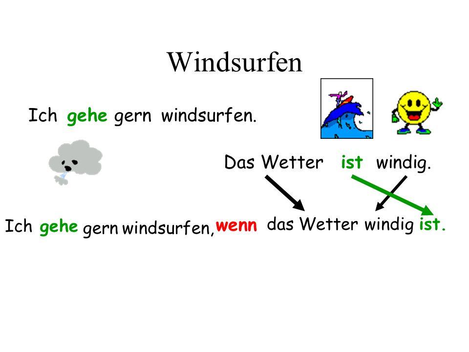 Windsurfen Ich gehe gern windsurfen. Das Wetter ist windig. wenn