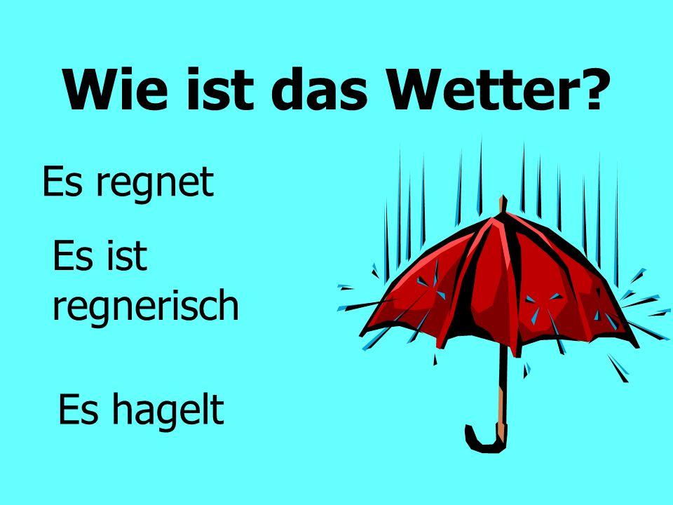 Wie ist das Wetter Es regnet Es ist regnerisch Es hagelt
