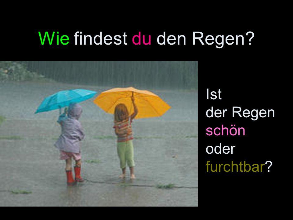 Wie findest du den Regen