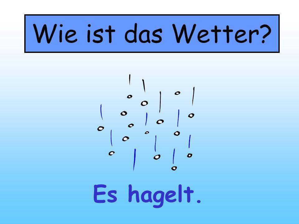 Wie ist das Wetter Es hagelt.