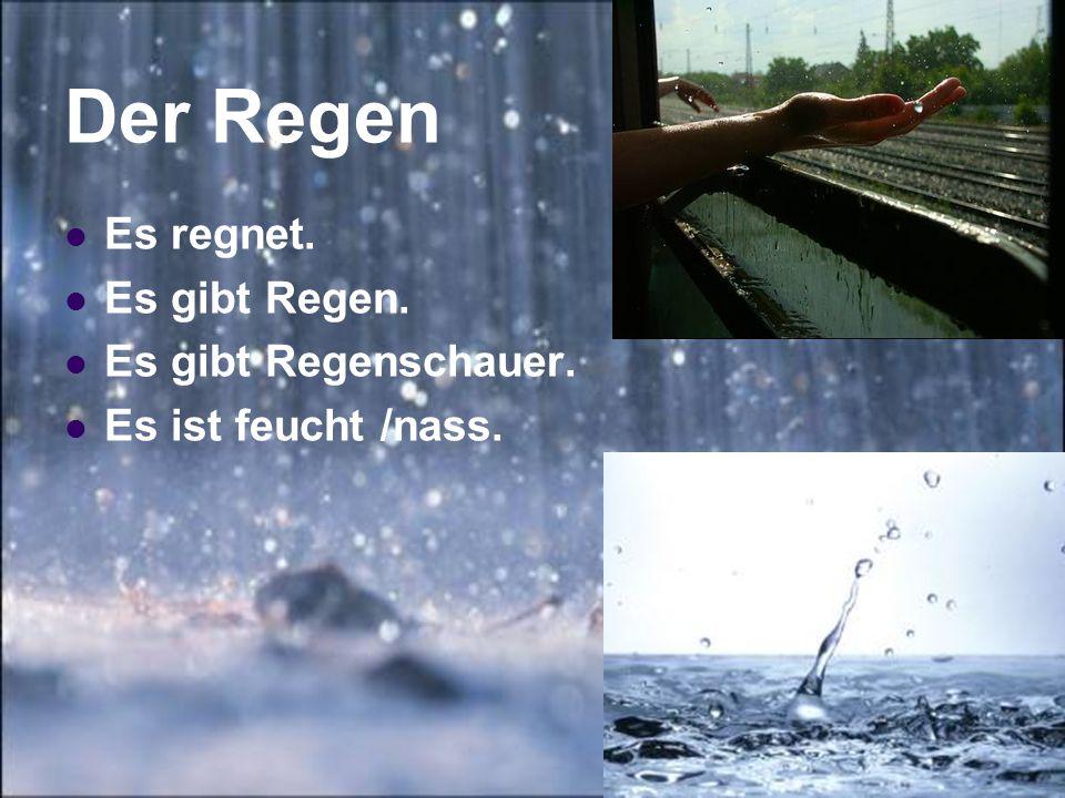 Der Regen Es regnet. Es gibt Regen. Es gibt Regenschauer.