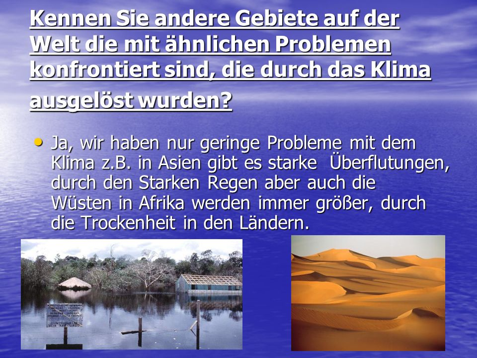 Kennen Sie andere Gebiete auf der Welt die mit ähnlichen Problemen konfrontiert sind, die durch das Klima ausgelöst wurden