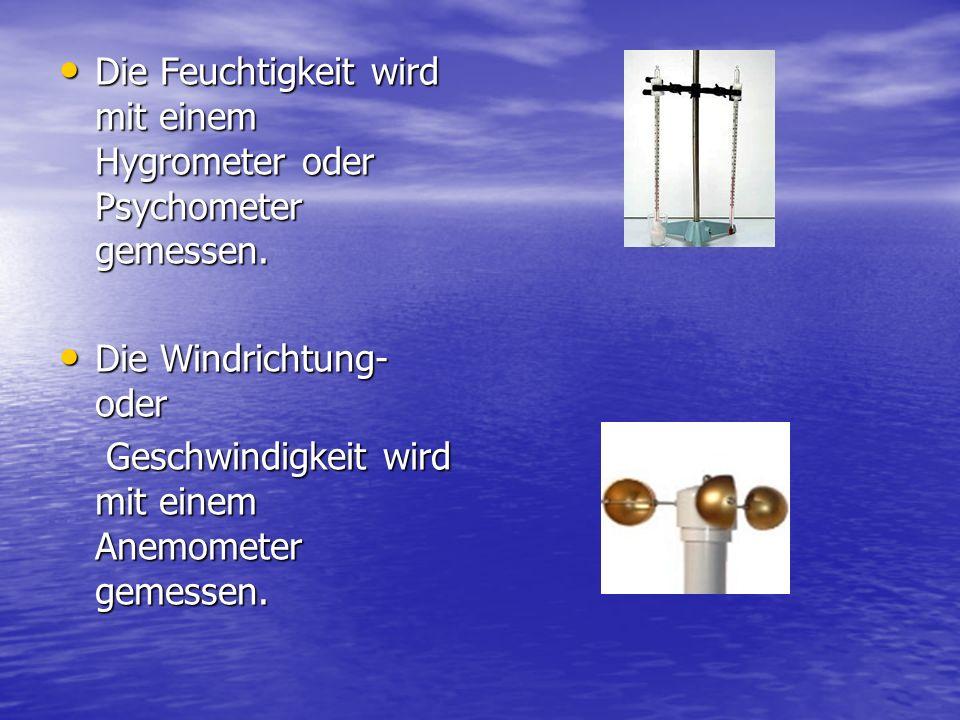 Die Feuchtigkeit wird mit einem Hygrometer oder Psychometer gemessen.