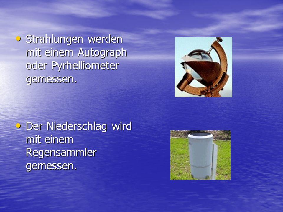 Strahlungen werden mit einem Autograph oder Pyrhelliometer gemessen.