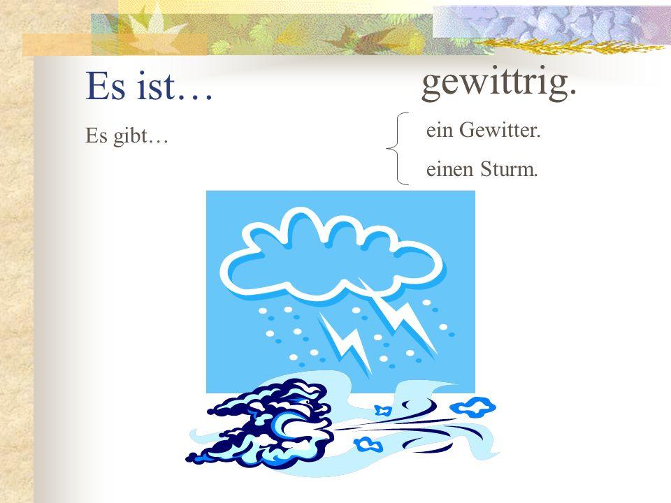 Es ist… gewittrig. ein Gewitter. Es gibt… einen Sturm.