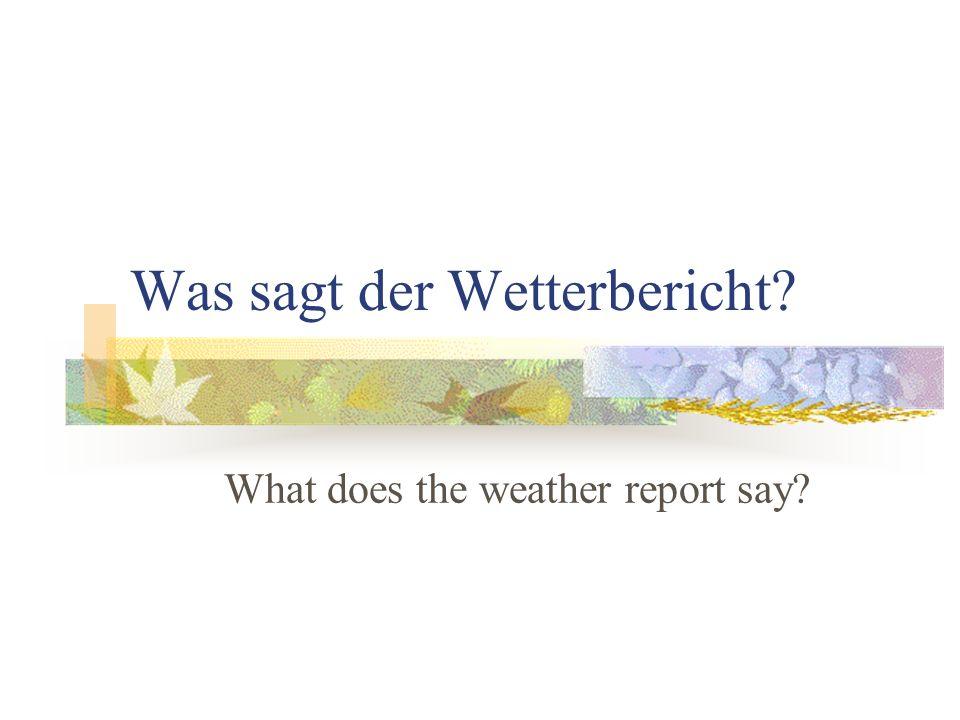 Was sagt der Wetterbericht
