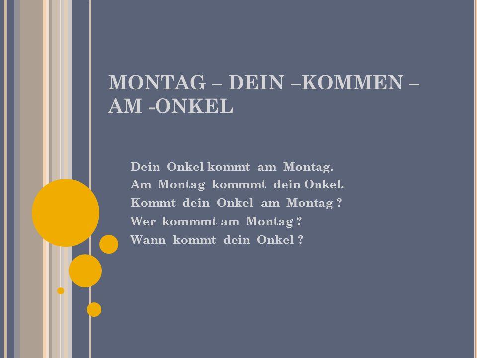 MONTAG – DEIN –KOMMEN – AM -ONKEL