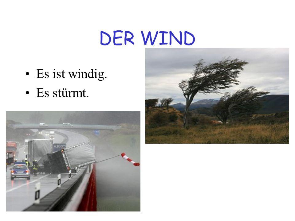 DER WIND Es ist windig. Es stürmt.
