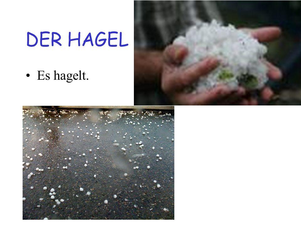 DER HAGEL Es hagelt.