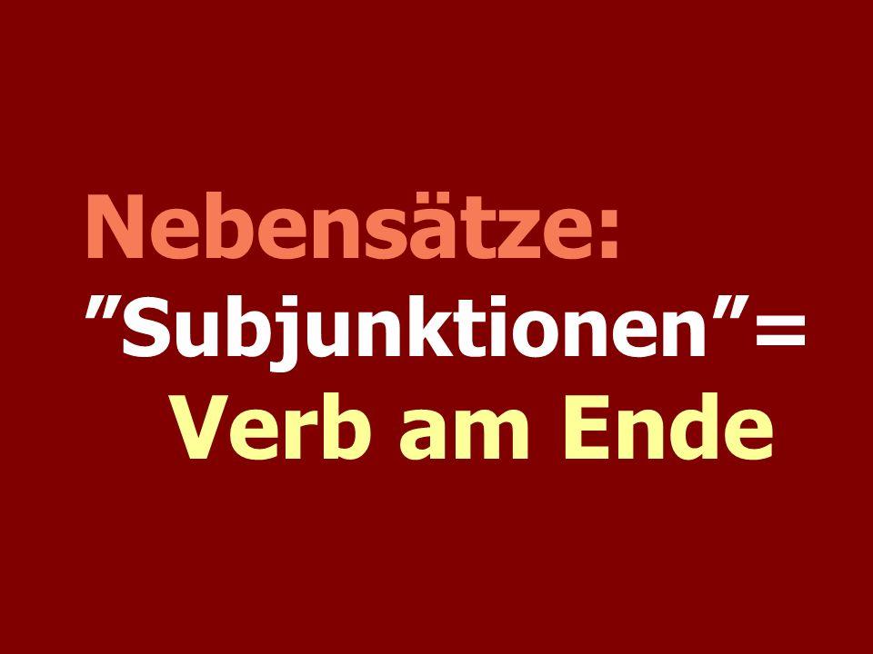 Nebensätze: Subjunktionen = Verb am Ende