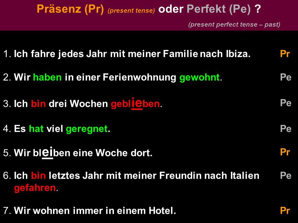 Präsenz (Pr) (present tense) oder Perfekt (Pe)