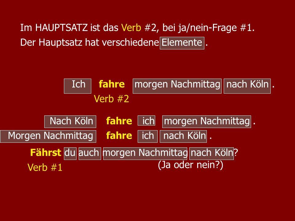 Im HAUPTSATZ ist das Verb #2, bei ja/nein-Frage #1.