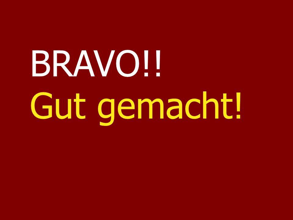 BRAVO!! Gut gemacht!
