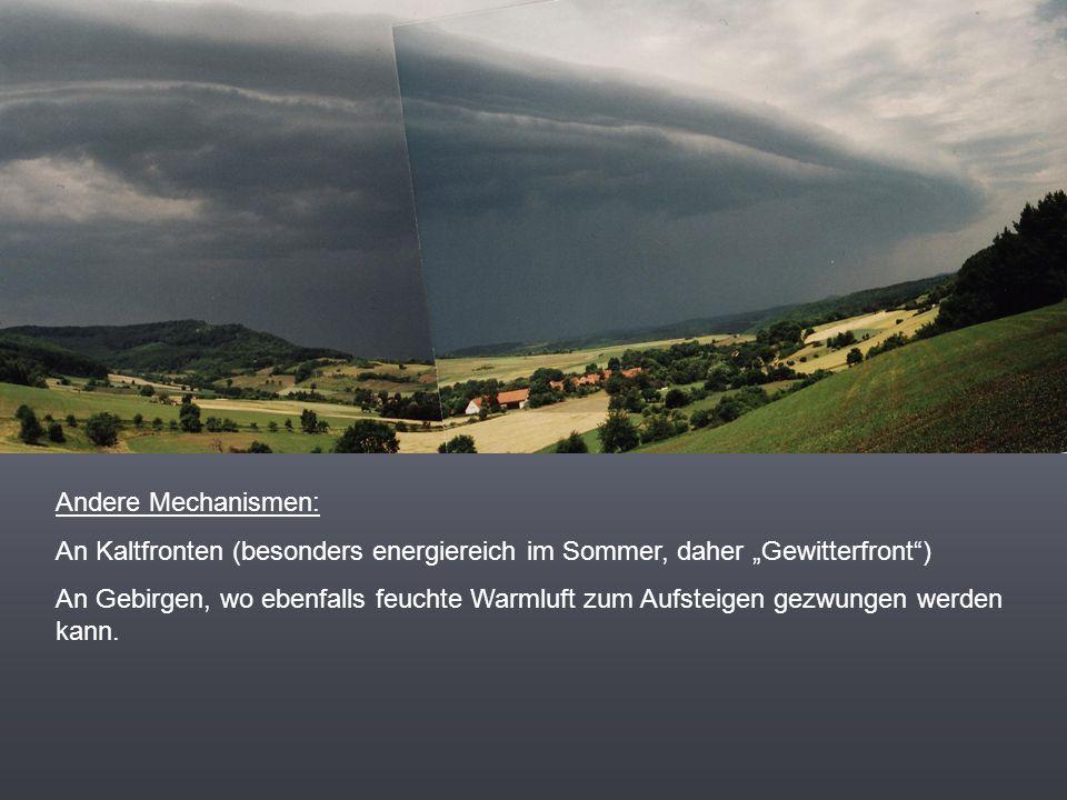 """Andere Mechanismen: An Kaltfronten (besonders energiereich im Sommer, daher """"Gewitterfront )"""