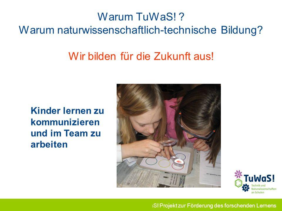 Warum TuWaS! Warum naturwissenschaftlich-technische Bildung