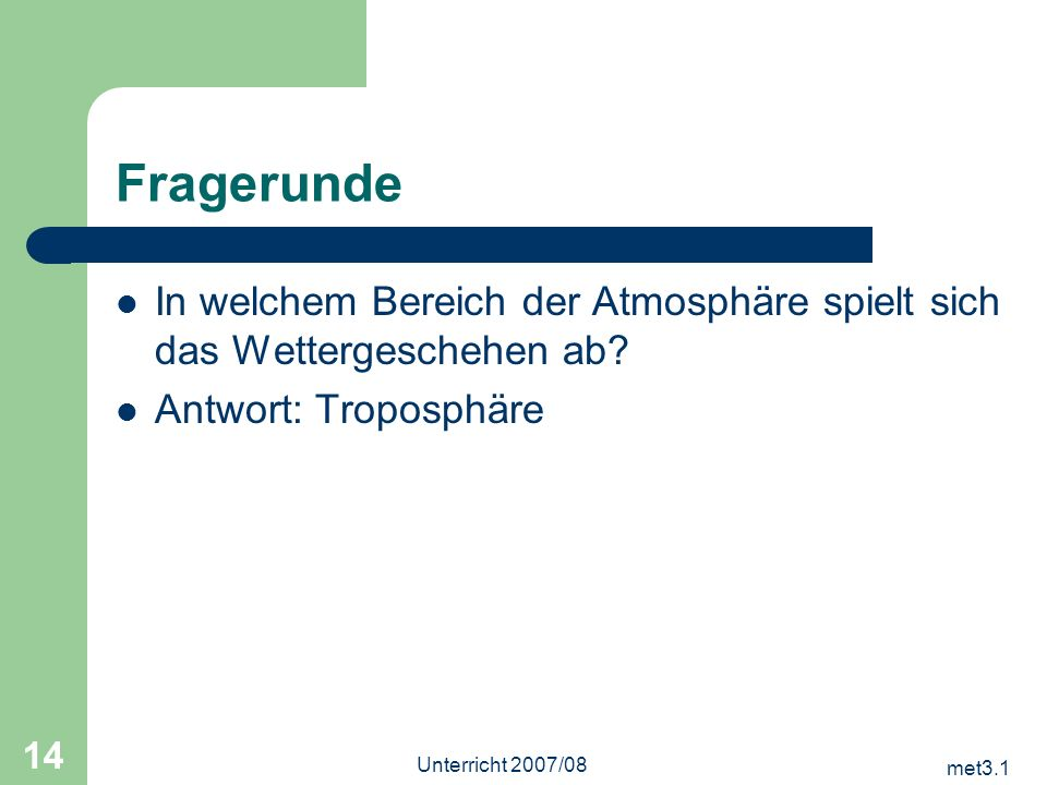 Fragerunde In welchem Bereich der Atmosphäre spielt sich das Wettergeschehen ab Antwort: Troposphäre.