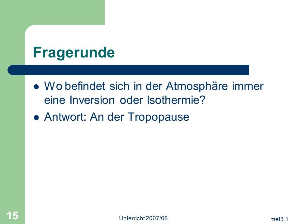 Fragerunde Wo befindet sich in der Atmosphäre immer eine Inversion oder Isothermie Antwort: An der Tropopause.