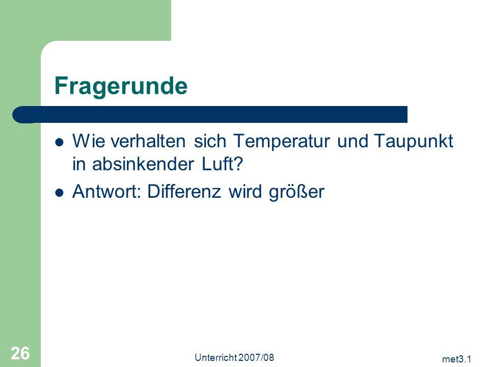Fragerunde Wie verhalten sich Temperatur und Taupunkt in absinkender Luft Antwort: Differenz wird größer.