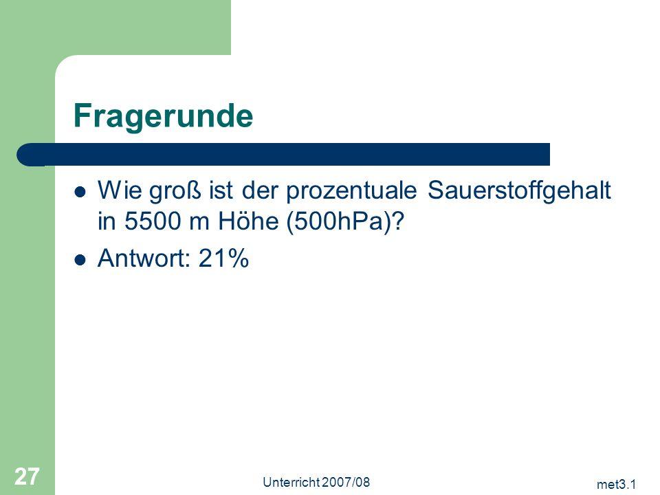 Fragerunde Wie groß ist der prozentuale Sauerstoffgehalt in 5500 m Höhe (500hPa) Antwort: 21% Unterricht 2007/08.