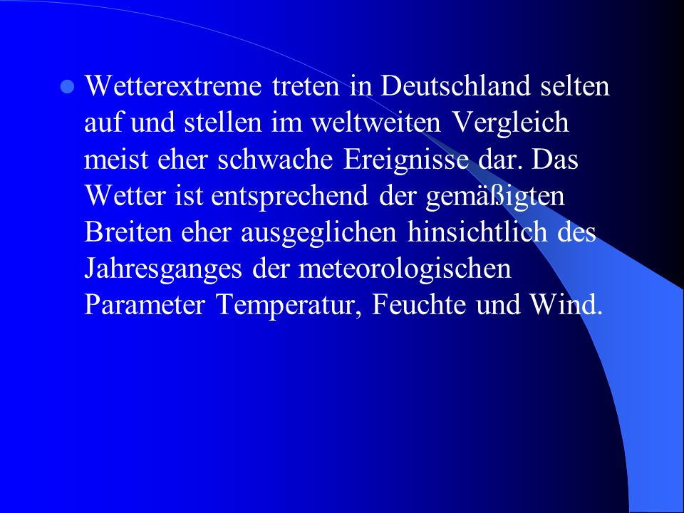 Wetterextreme treten in Deutschland selten auf und stellen im weltweiten Vergleich meist eher schwache Ereignisse dar.