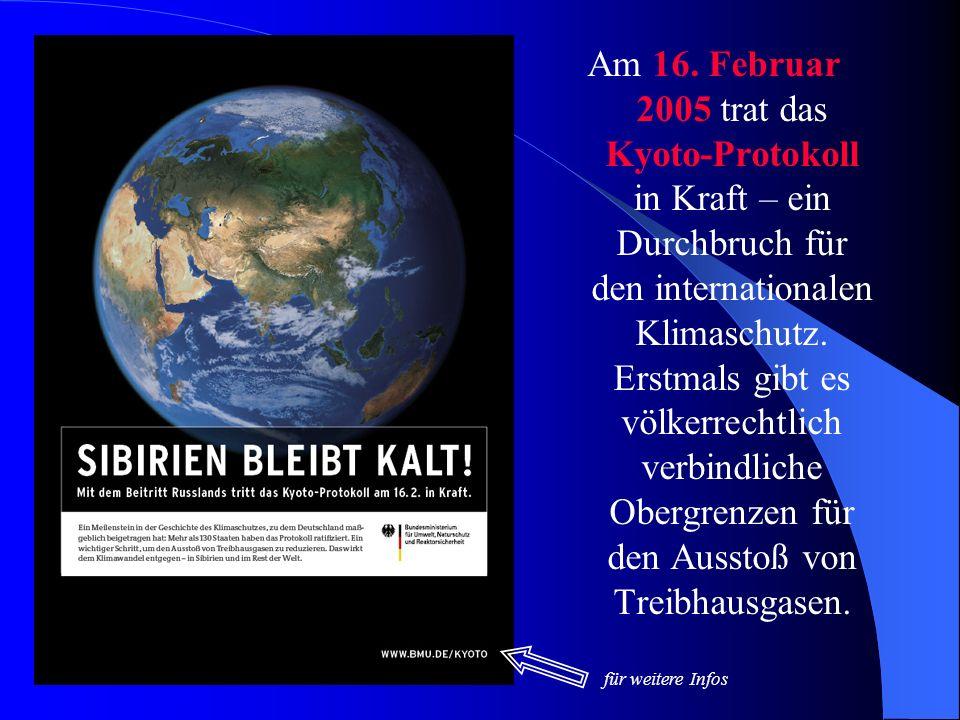 Am 16. Februar 2005 trat das Kyoto-Protokoll in Kraft – ein Durchbruch für den internationalen Klimaschutz. Erstmals gibt es völkerrechtlich verbindliche Obergrenzen für den Ausstoß von Treibhausgasen.