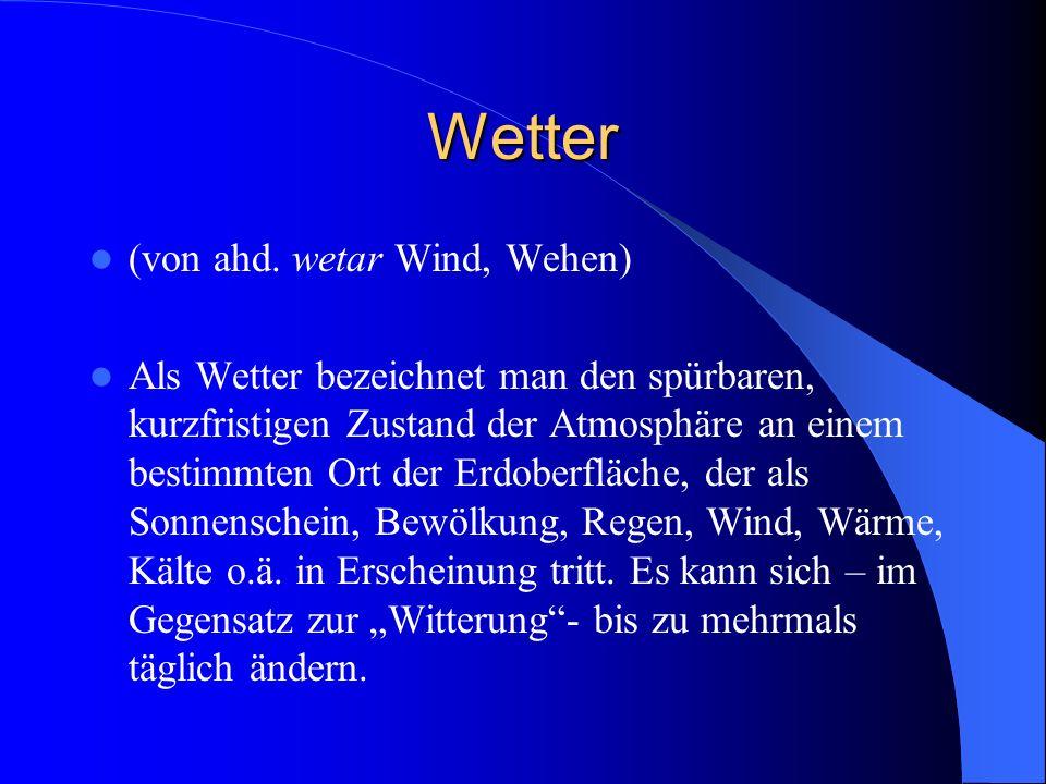 Wetter (von ahd. wetar Wind, Wehen)