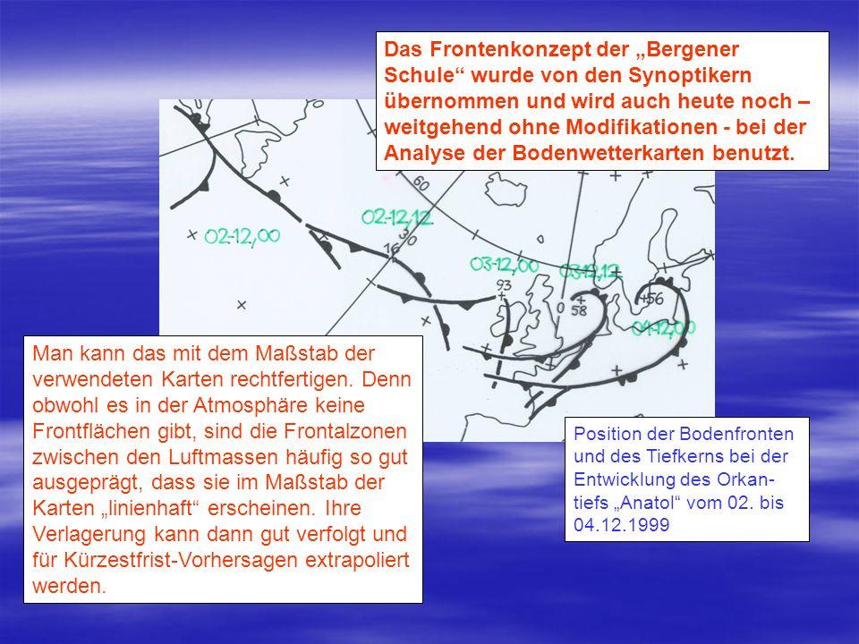 """Das Frontenkonzept der """"Bergener Schule wurde von den Synoptikern übernommen und wird auch heute noch – weitgehend ohne Modifikationen - bei der Analyse der Bodenwetterkarten benutzt."""