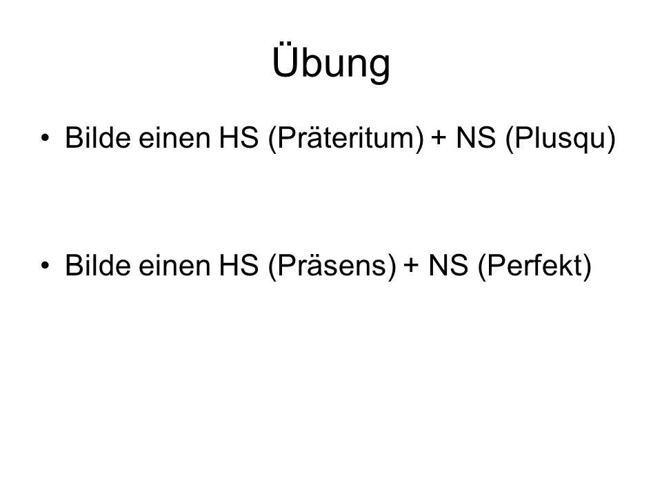 Übung Bilde einen HS (Präteritum) + NS (Plusqu)