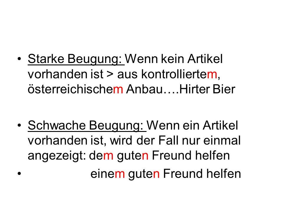 Starke Beugung: Wenn kein Artikel vorhanden ist > aus kontrolliertem, österreichischem Anbau….Hirter Bier