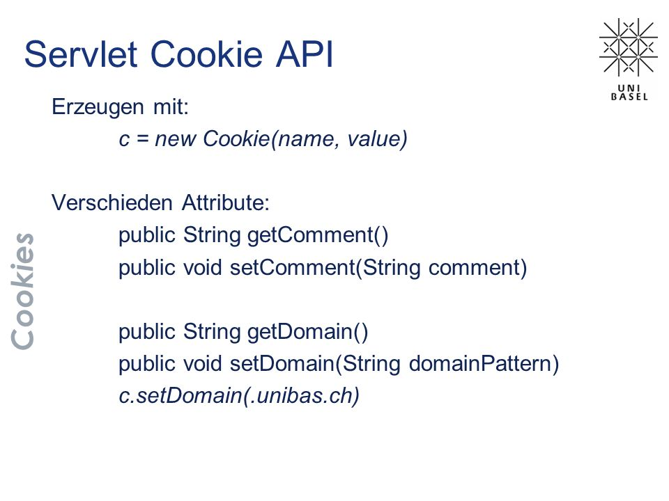 Servlet Cookie API Cookies Erzeugen mit: c = new Cookie(name, value)