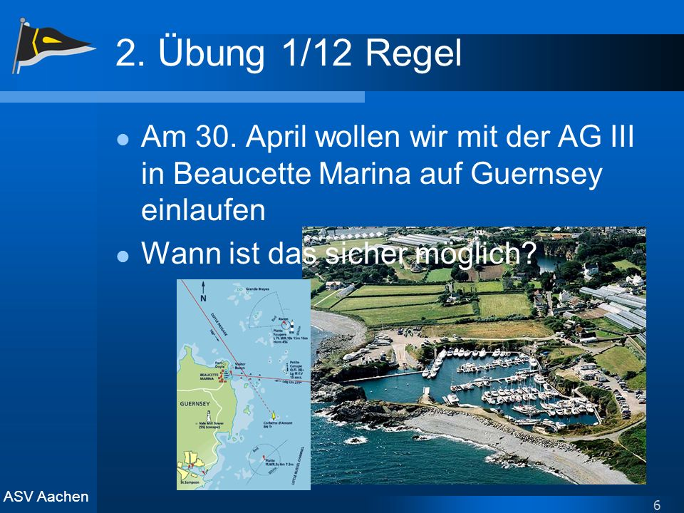 2. Übung 1/12 Regel Am 30. April wollen wir mit der AG III in Beaucette Marina auf Guernsey einlaufen.