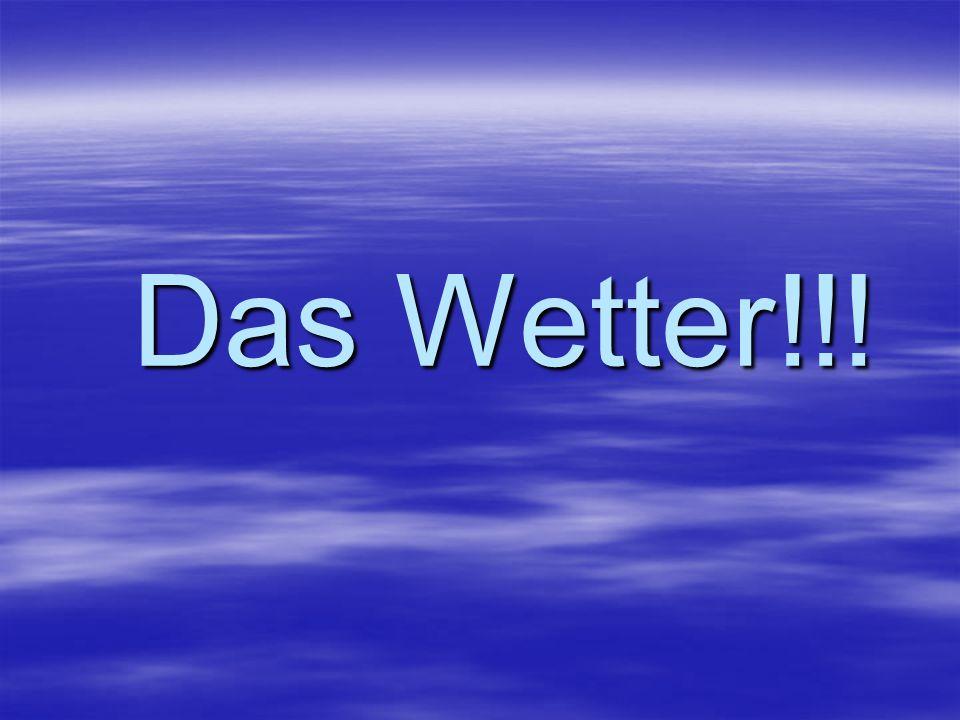 Das Wetter!!!