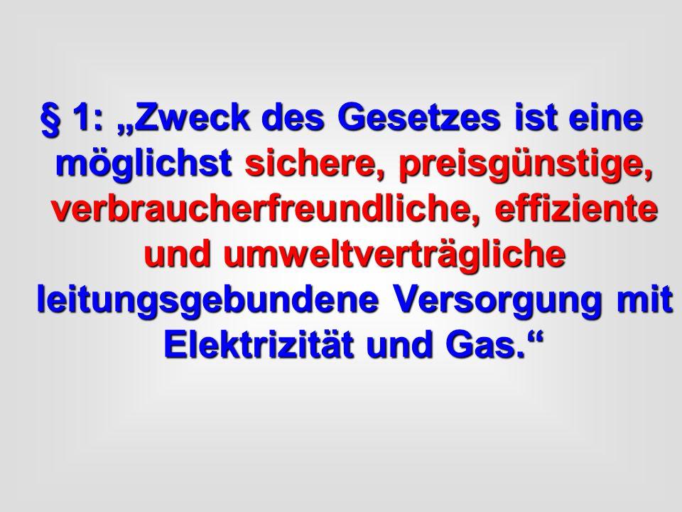"""§ 1: """"Zweck des Gesetzes ist eine möglichst sichere, preisgünstige, verbraucherfreundliche, effiziente und umweltverträgliche leitungsgebundene Versorgung mit Elektrizität und Gas."""