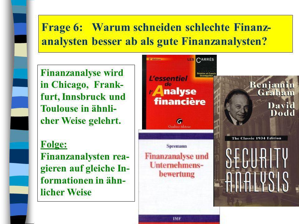 Frage 6: Warum schneiden schlechte Finanz-analysten besser ab als gute Finanzanalysten