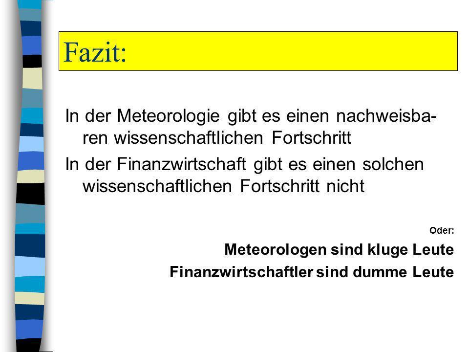 Fazit: In der Meteorologie gibt es einen nachweisba-ren wissenschaftlichen Fortschritt.
