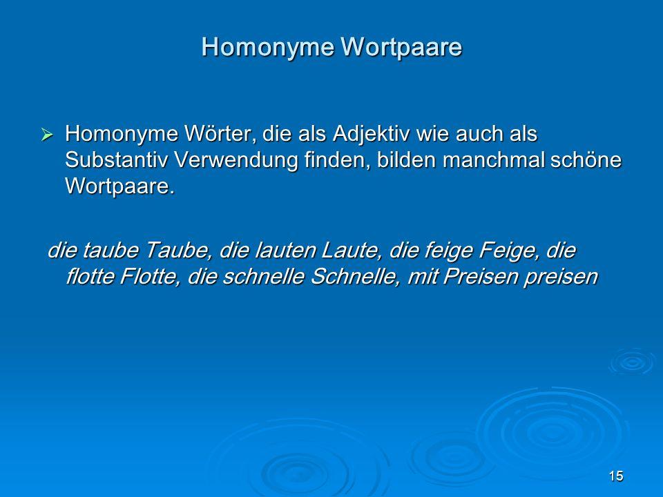 Homonyme Wortpaare Homonyme Wörter, die als Adjektiv wie auch als Substantiv Verwendung finden, bilden manchmal schöne Wortpaare.