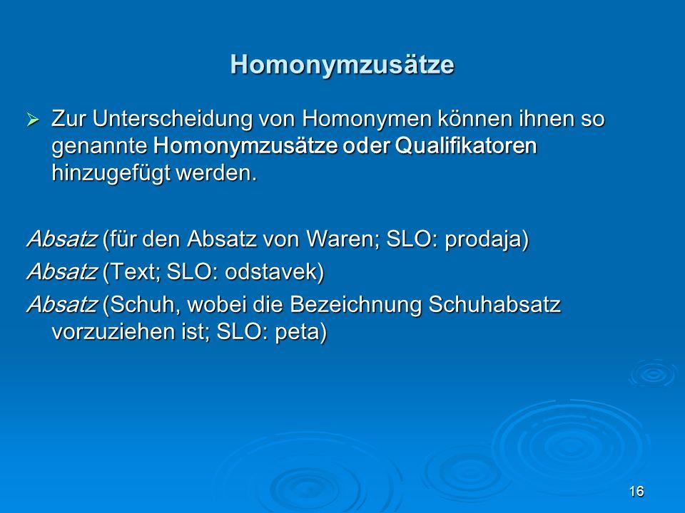 Homonymzusätze Zur Unterscheidung von Homonymen können ihnen so genannte Homonymzusätze oder Qualifikatoren hinzugefügt werden.