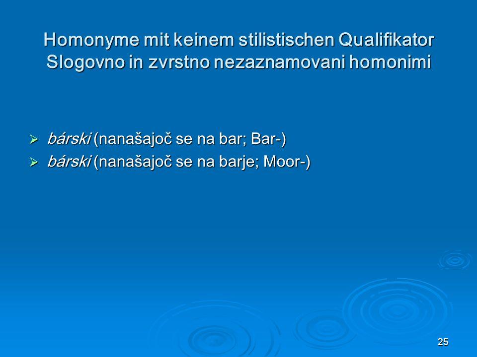 Homonyme mit keinem stilistischen Qualifikator Slogovno in zvrstno nezaznamovani homonimi