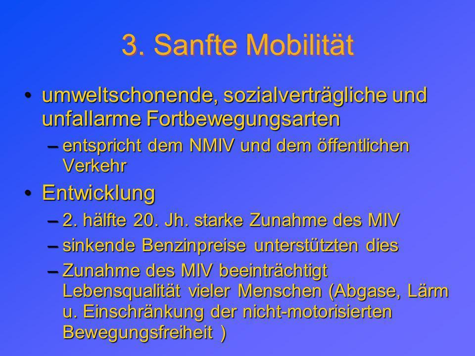 3. Sanfte Mobilitätumweltschonende, sozialverträgliche und unfallarme Fortbewegungsarten. entspricht dem NMIV und dem öffentlichen Verkehr.