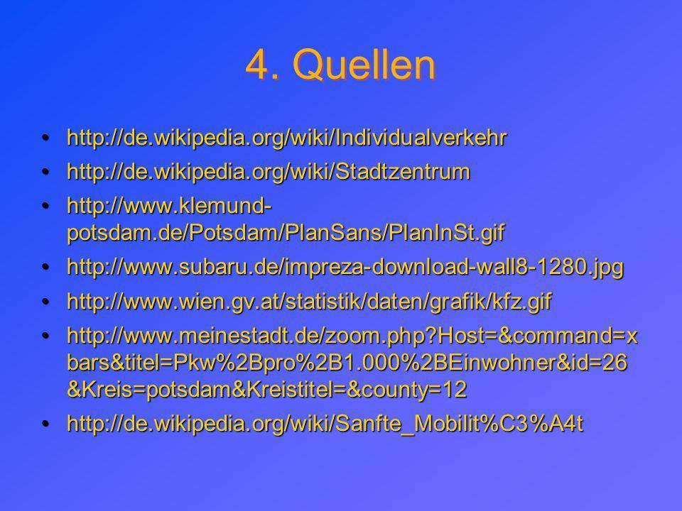 4. Quellen http://de.wikipedia.org/wiki/Individualverkehr
